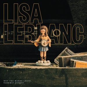 Lisa Leblanc - Why You Wanna Leave
