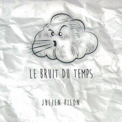 Album Le bruit du temps de Julien Pilon