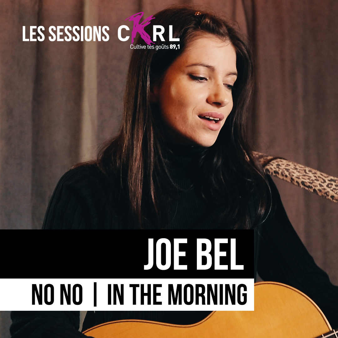 Les Sessions CKRL - Joe Bel - No No et In The Morning